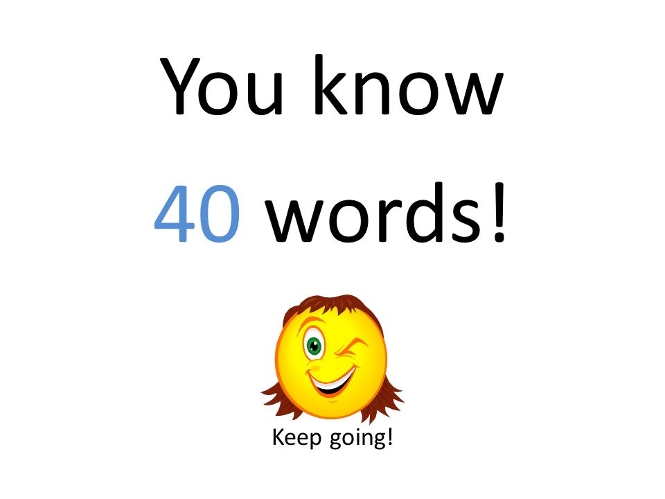 You know 40 words! Keep going!