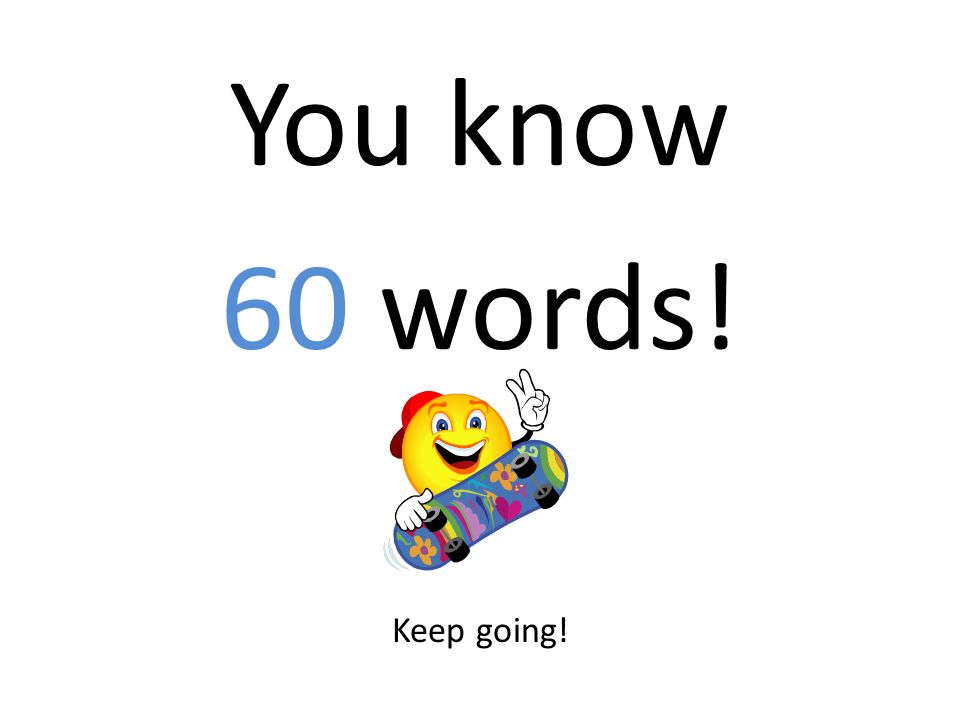 You know 60 words! Keep going!