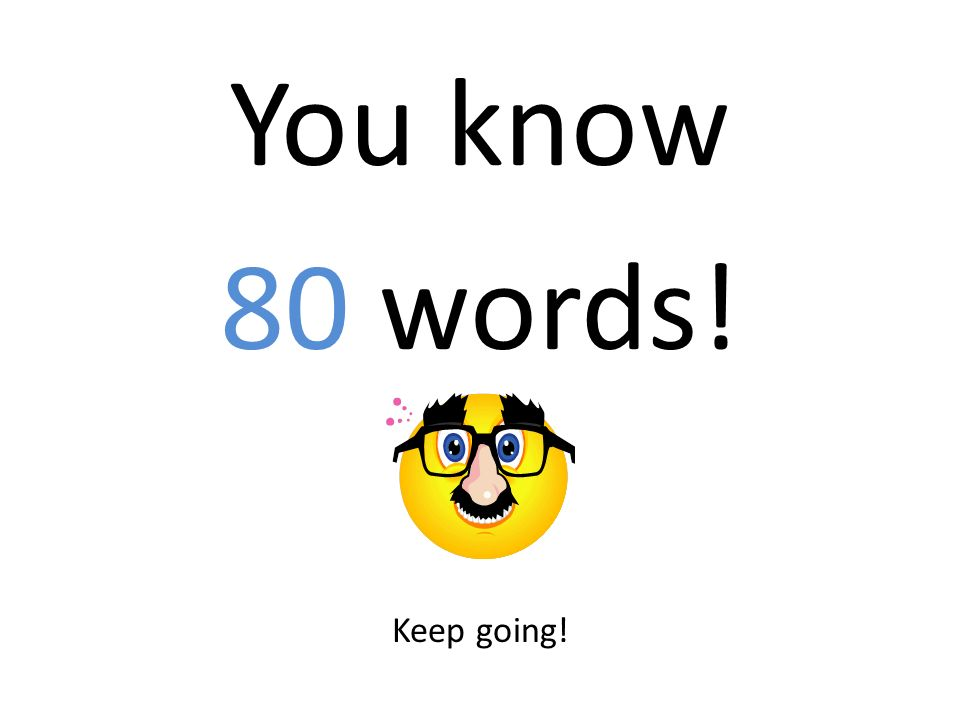 You know 80 words! Keep going!