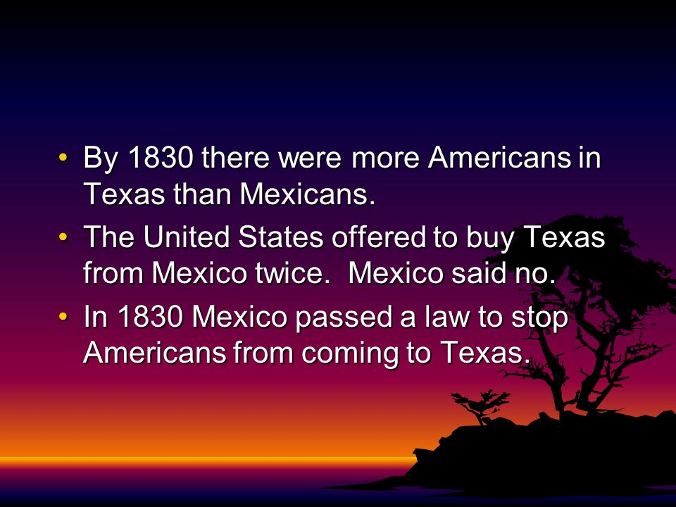 By 1830 there were more Americans in Texas than Mexicans.