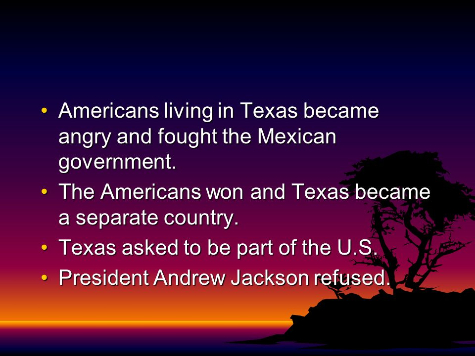 Americans living in Texas became angry and fought the Mexican government.