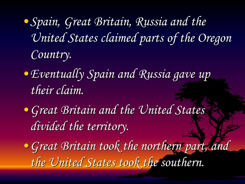 Spain, Great Britain, Russia and the United States claimed parts of the Oregon Country.