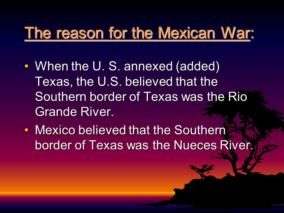 The reason for the Mexican War: