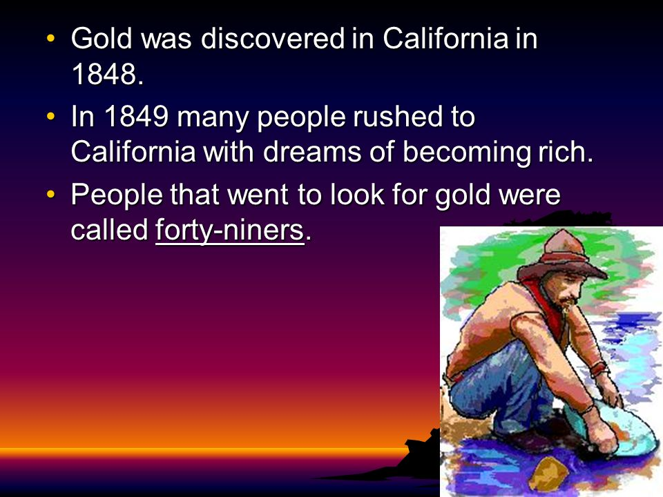 Gold was discovered in California in 1848.