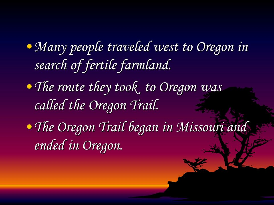 Many people traveled west to Oregon in search of fertile farmland.
