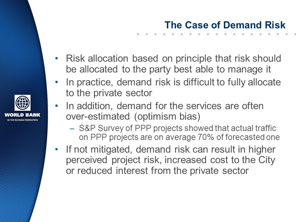 The Case of Demand Risk Risk allocation based on principle that risk should be allocated to the party best able to manage it.