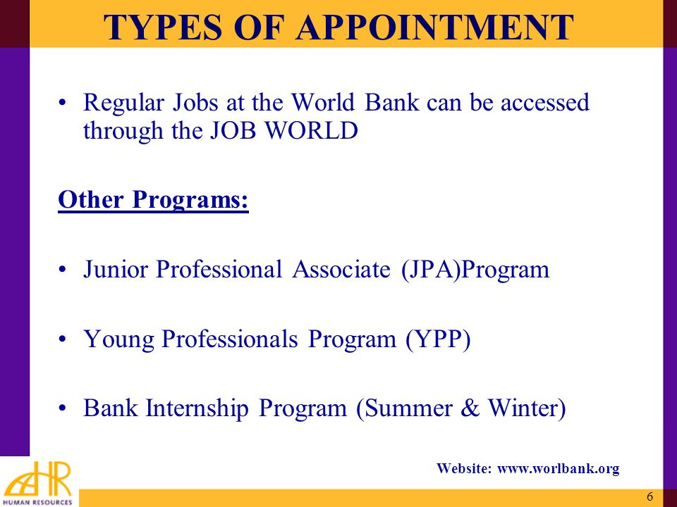 TYPES OF APPOINTMENT Regular Jobs at the World Bank can be accessed through the JOB WORLD. Other Programs: