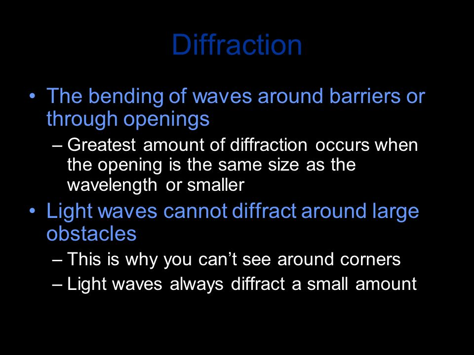 Diffraction The bending of waves around barriers or through openings