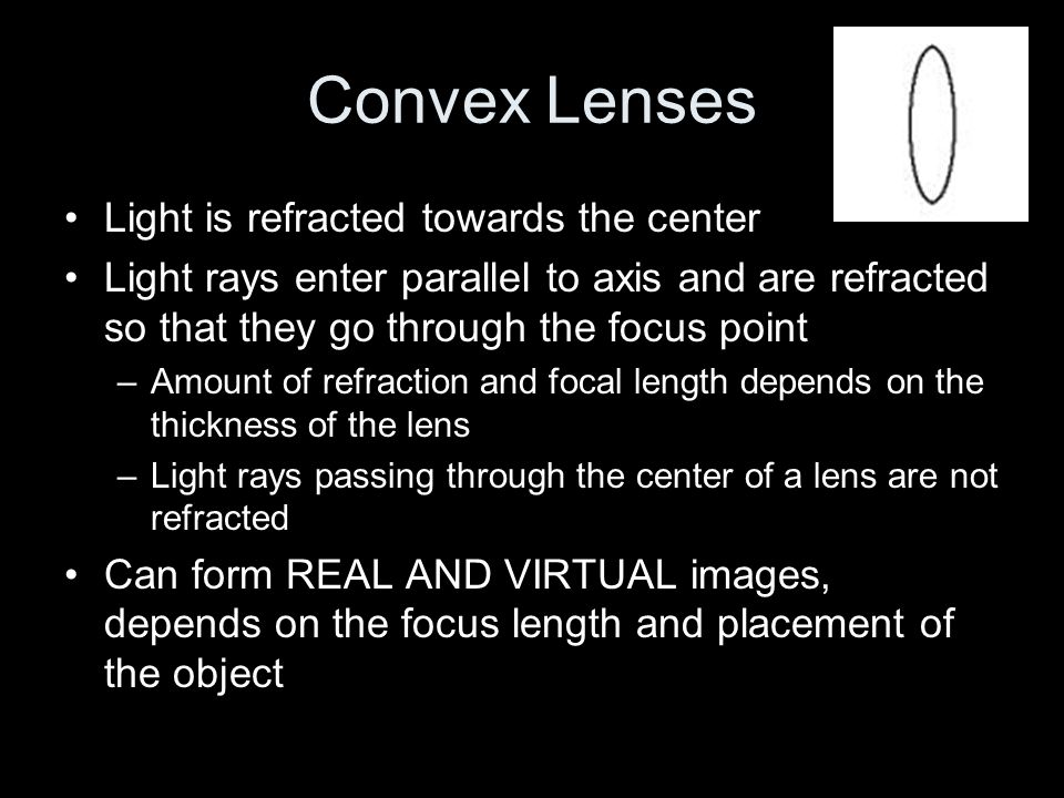 Convex Lenses Light is refracted towards the center