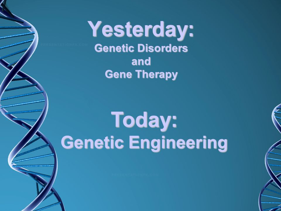 Yesterday: Genetic Disorders and Gene Therapy
