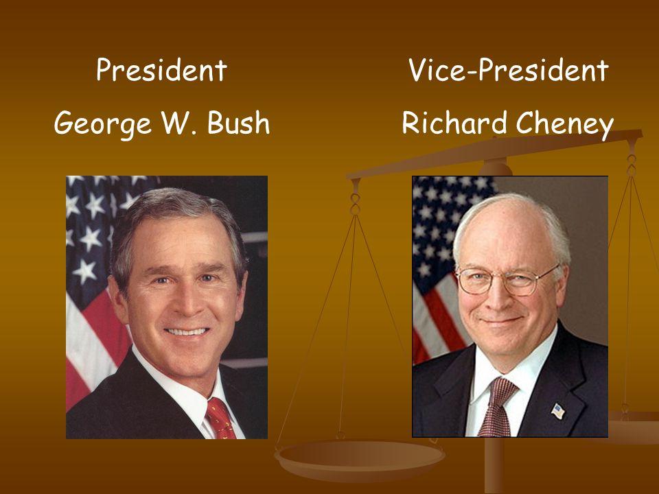 President George W. Bush Vice-President Richard Cheney