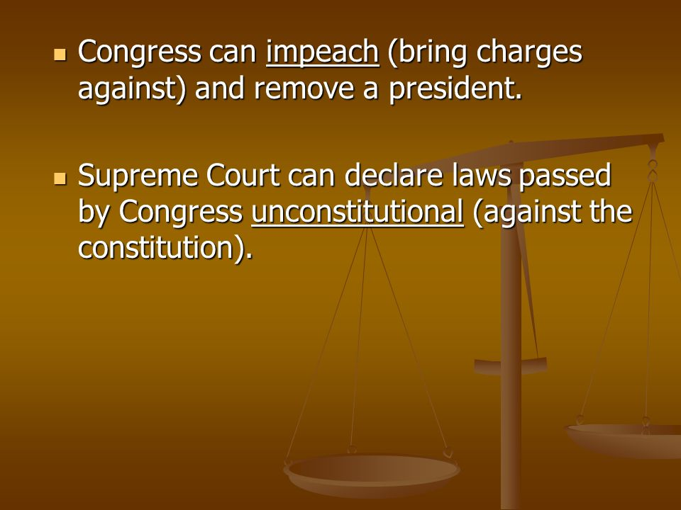 Congress can impeach (bring charges against) and remove a president.
