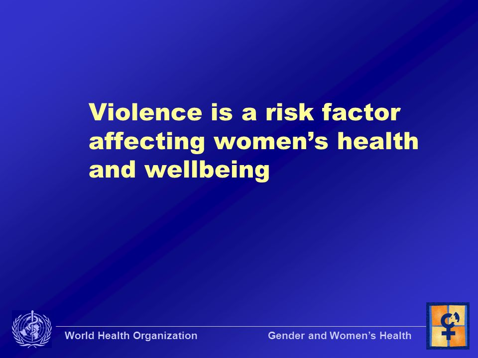 Violence is a risk factor affecting women's health and wellbeing