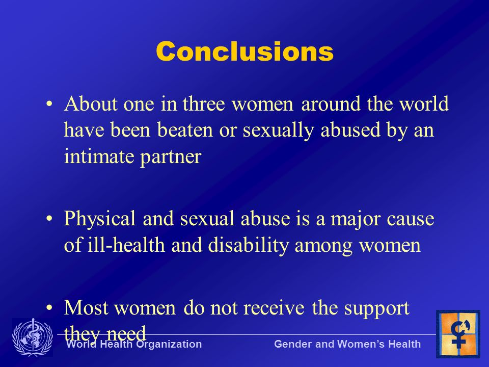 Conclusions About one in three women around the world have been beaten or sexually abused by an intimate partner.