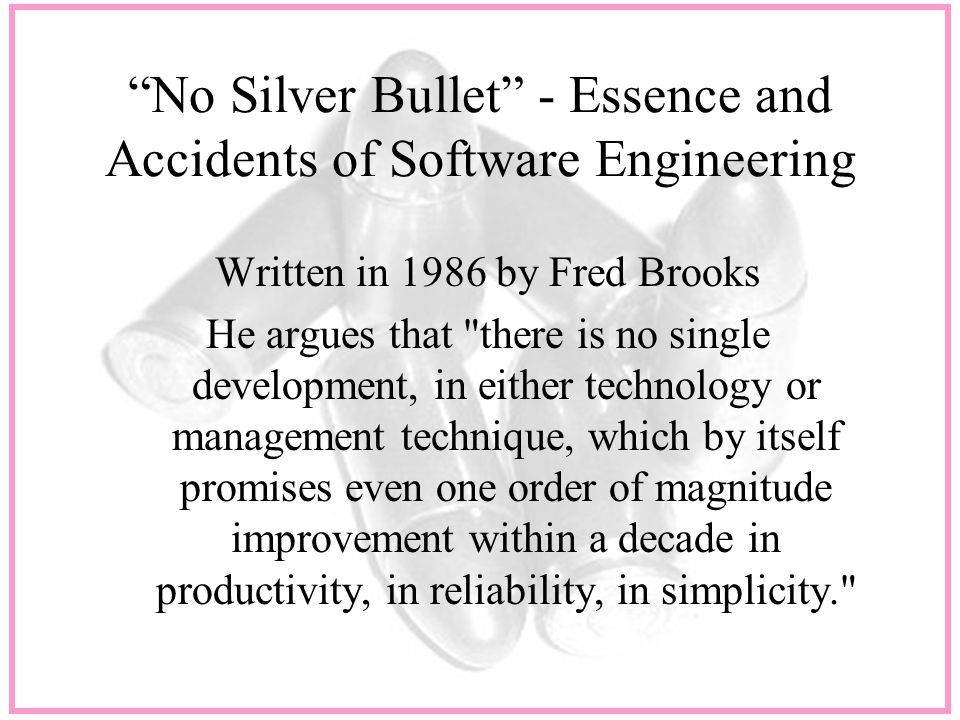 no silver bullet essence and accidents Twenty years after frederick p brooks' no silver bullet: essence and accidents of software engineering, first appeared in ieee computer in april 1987 (following.