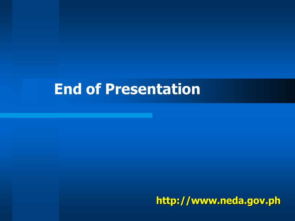 End of Presentation http://www.neda.gov.ph
