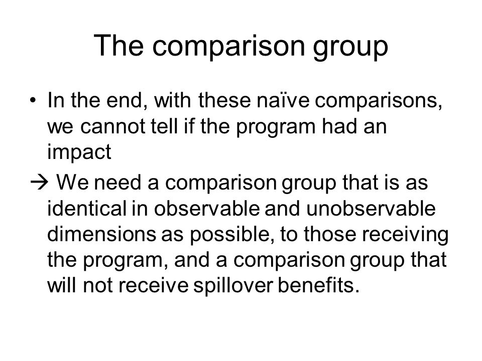 The comparison group In the end, with these naïve comparisons, we cannot tell if the program had an impact.