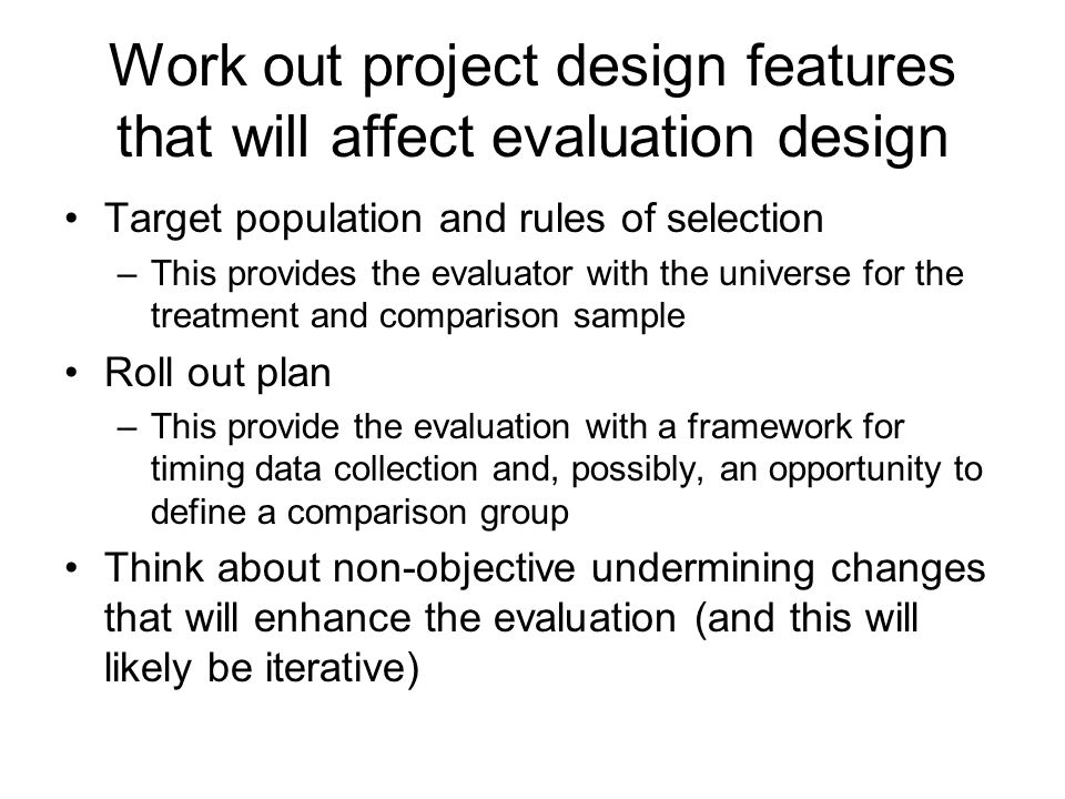 Work out project design features that will affect evaluation design