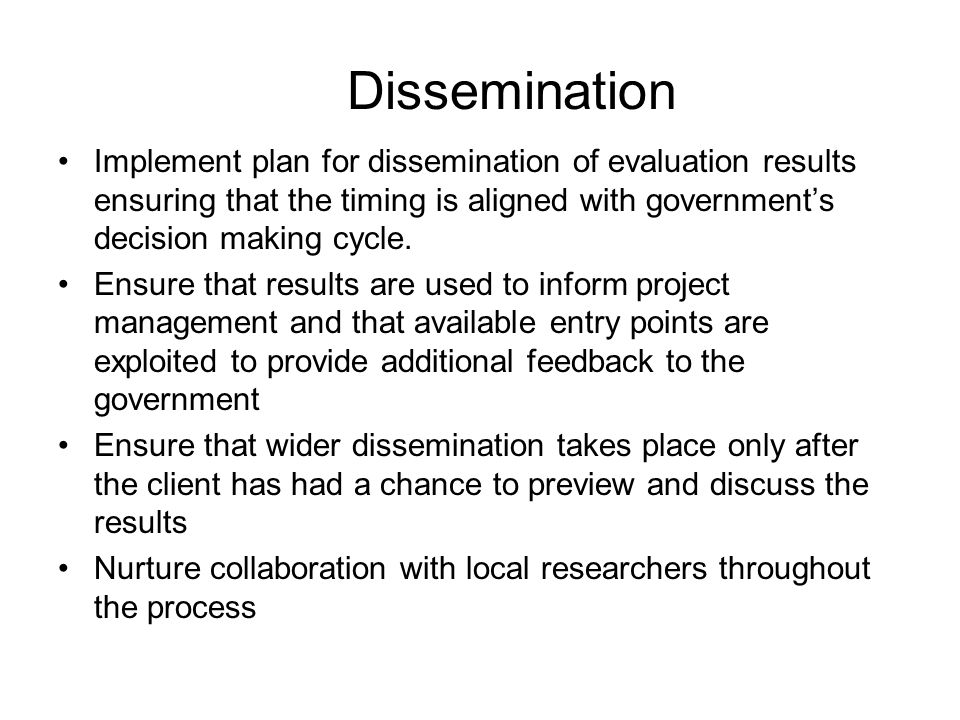 Dissemination Implement plan for dissemination of evaluation results ensuring that the timing is aligned with government's decision making cycle.