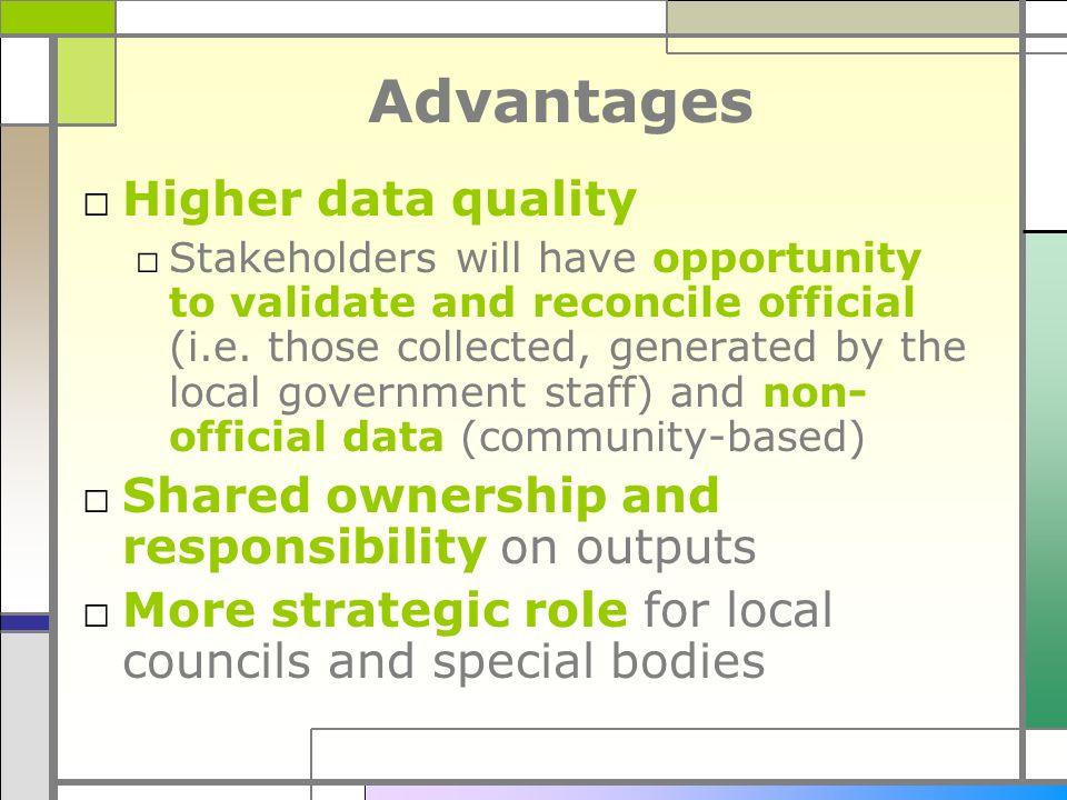 Advantages Higher data quality