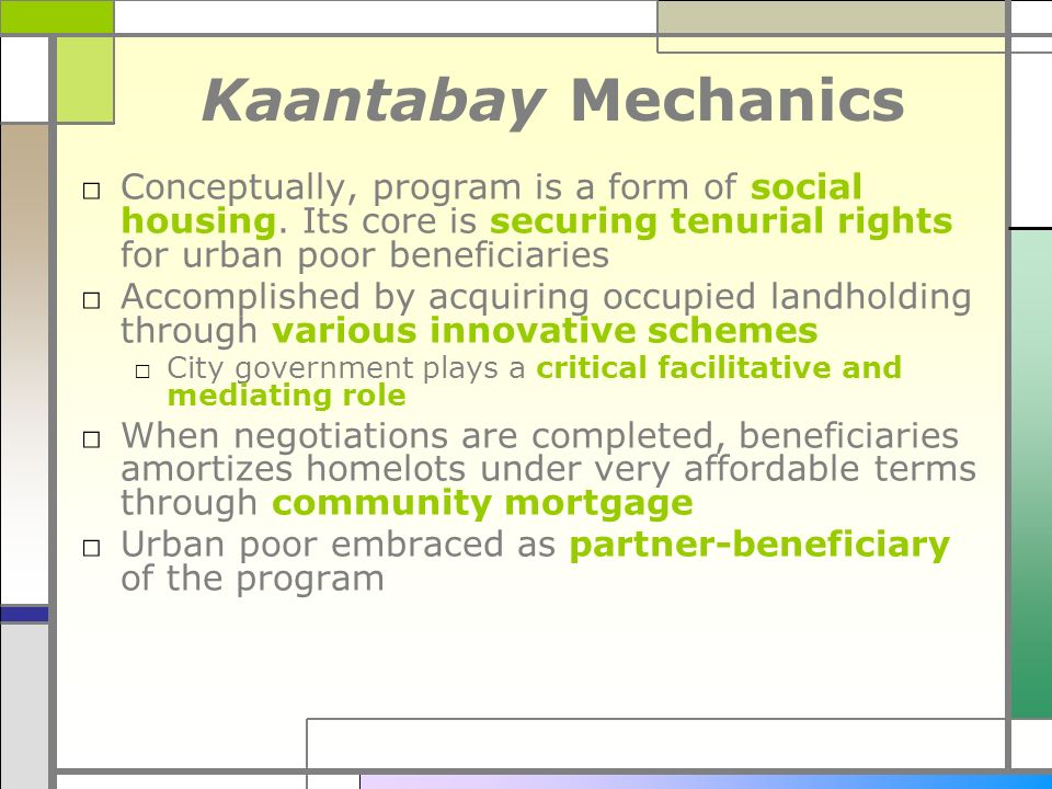 Kaantabay Mechanics Conceptually, program is a form of social housing. Its core is securing tenurial rights for urban poor beneficiaries.