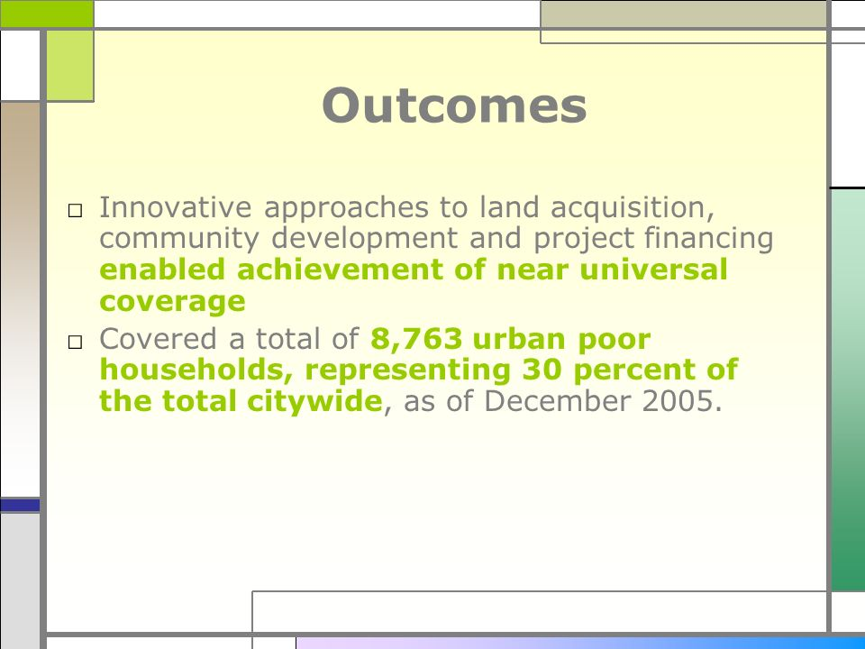 Outcomes Innovative approaches to land acquisition, community development and project financing enabled achievement of near universal coverage.
