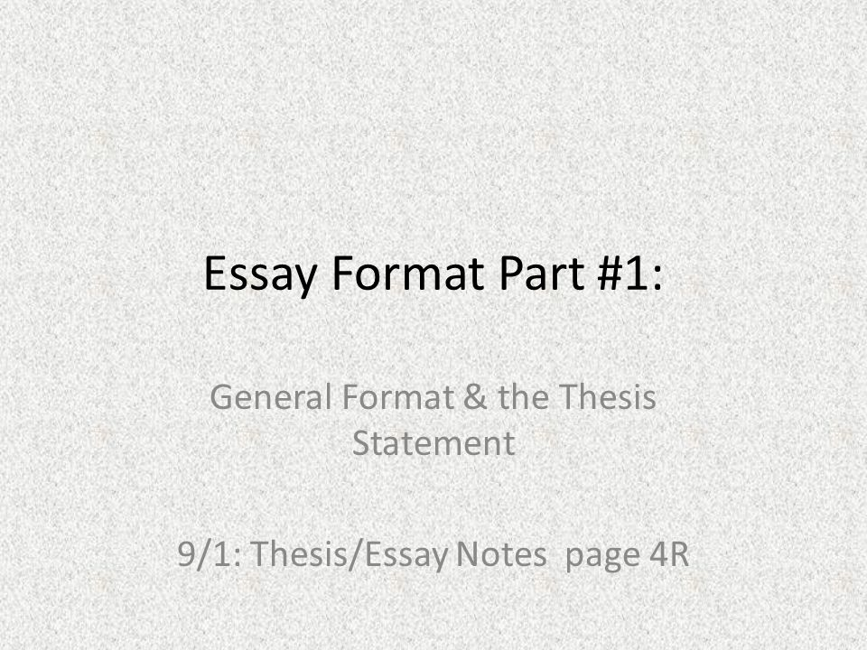 General Format & The Thesis Statement 9/1: Thesis/Essay Notes Page