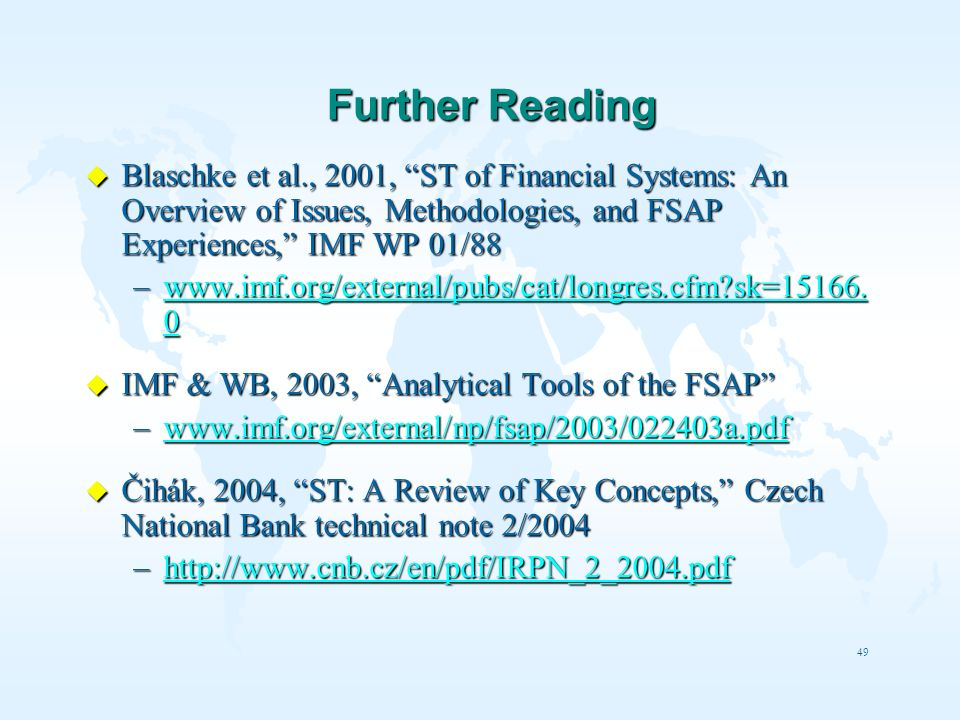 Further Reading Blaschke et al., 2001, ST of Financial Systems: An Overview of Issues, Methodologies, and FSAP Experiences, IMF WP 01/88.
