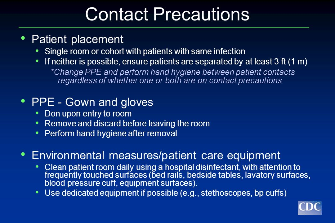 Contact Precautions Patient placement PPE - Gown and gloves