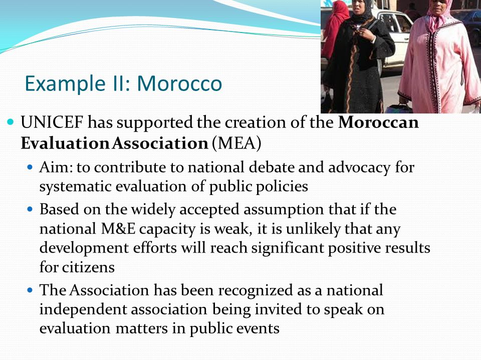 Example II: Morocco UNICEF has supported the creation of the Moroccan Evaluation Association (MEA)