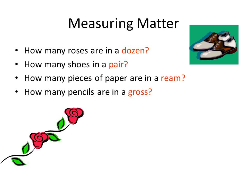 Measuring Matter How many roses are in a dozen