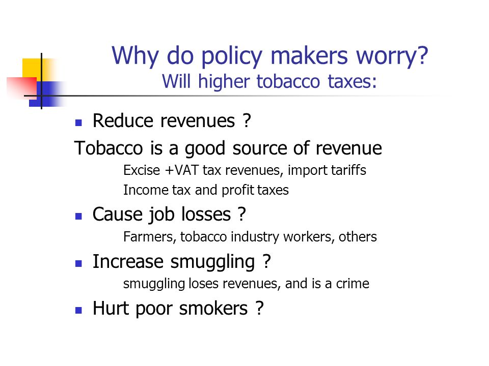 Why do policy makers worry Will higher tobacco taxes: