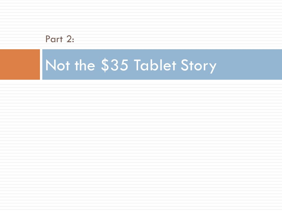 Part 2: Not the $35 Tablet Story