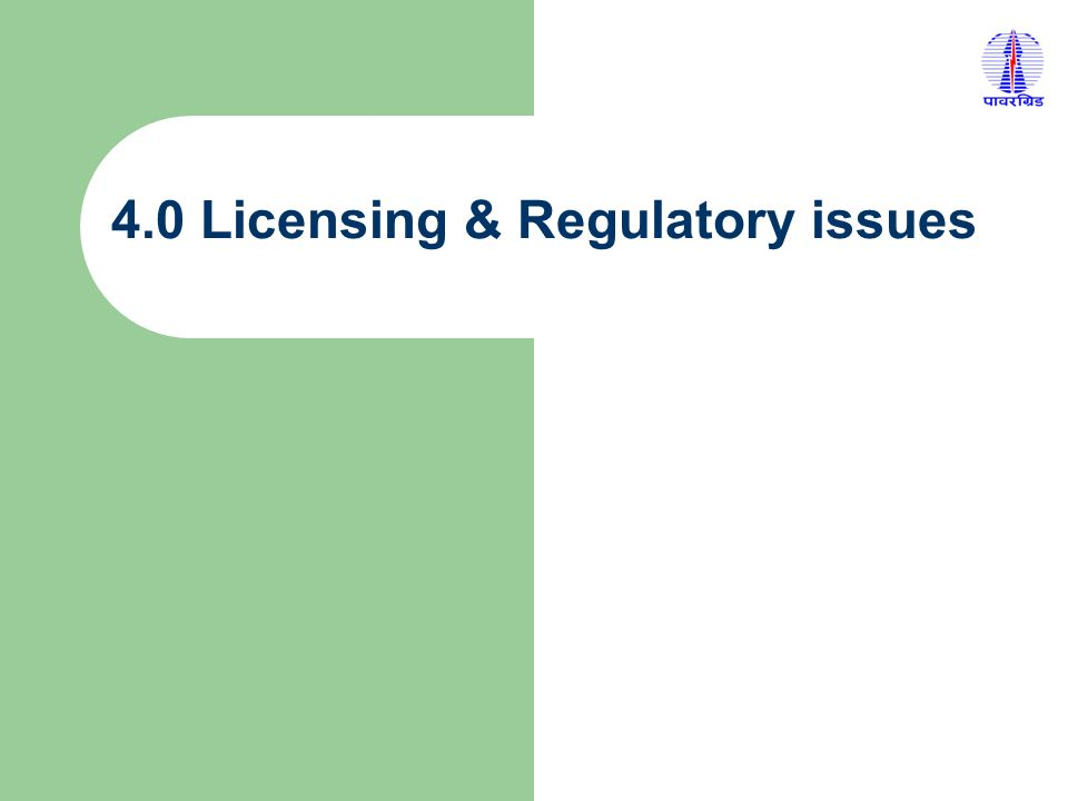4.0 Licensing & Regulatory issues