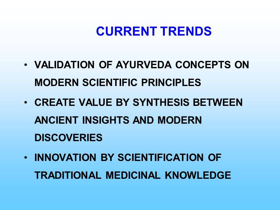 CURRENT TRENDS VALIDATION OF AYURVEDA CONCEPTS ON MODERN SCIENTIFIC PRINCIPLES.