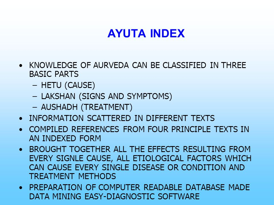 AYUTA INDEX KNOWLEDGE OF AURVEDA CAN BE CLASSIFIED IN THREE BASIC PARTS. HETU (CAUSE) LAKSHAN (SIGNS AND SYMPTOMS)