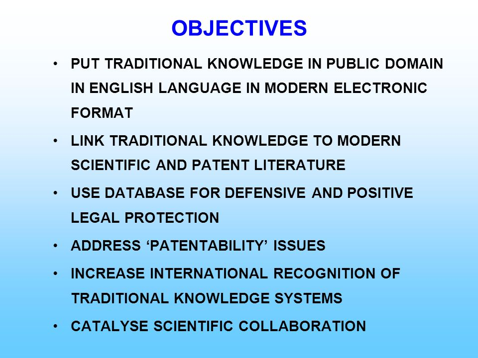 OBJECTIVES PUT TRADITIONAL KNOWLEDGE IN PUBLIC DOMAIN IN ENGLISH LANGUAGE IN MODERN ELECTRONIC FORMAT.
