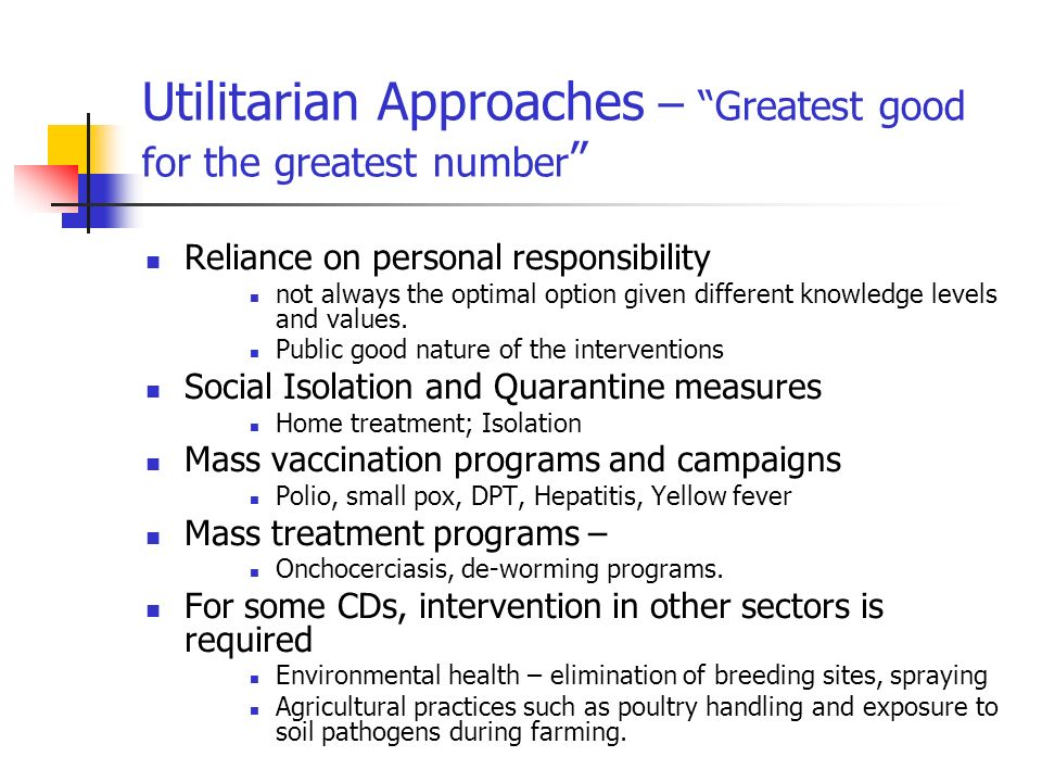 Utilitarian Approaches – Greatest good for the greatest number