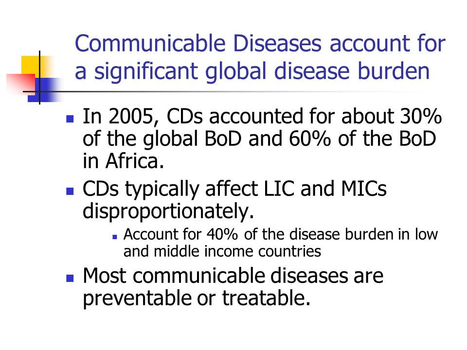 Communicable Diseases account for a significant global disease burden
