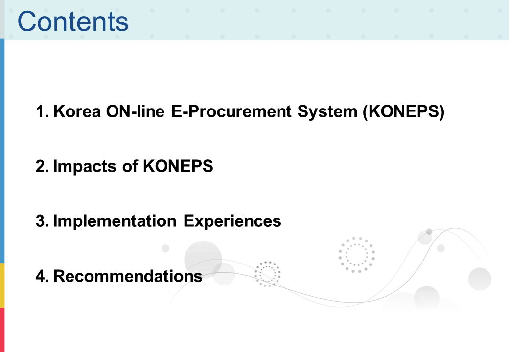Contents Korea ON-line E-Procurement System (KONEPS) Impacts of KONEPS