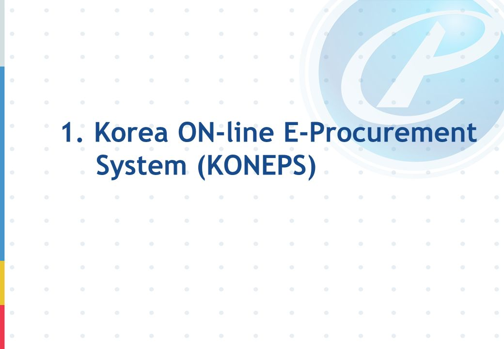 1. Korea ON-line E-Procurement System (KONEPS)