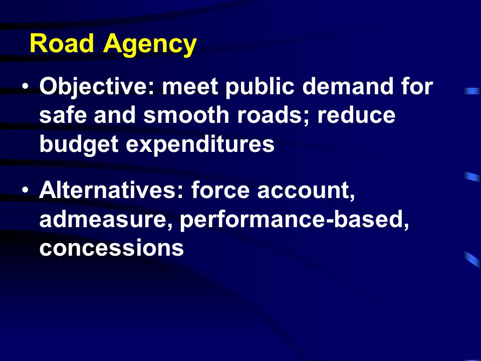Road Agency Objective: meet public demand for safe and smooth roads; reduce budget expenditures.