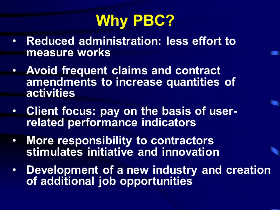 Why PBC Reduced administration: less effort to measure works