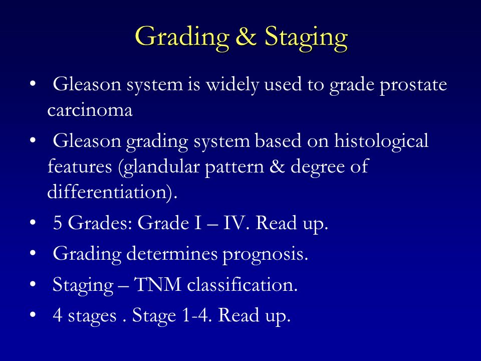 Grading & Staging Gleason system is widely used to grade prostate carcinoma.