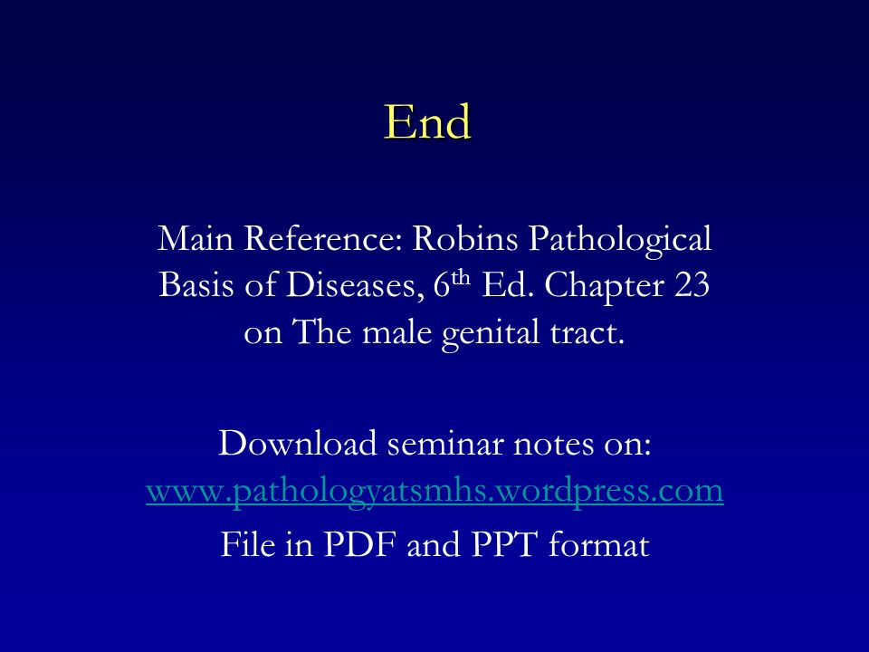 End Main Reference: Robins Pathological Basis of Diseases, 6th Ed. Chapter 23 on The male genital tract.