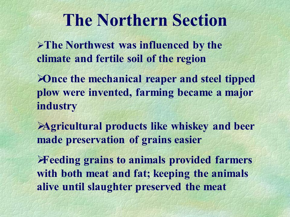 The Northern Section The Northwest was influenced by the climate and fertile soil of the region.