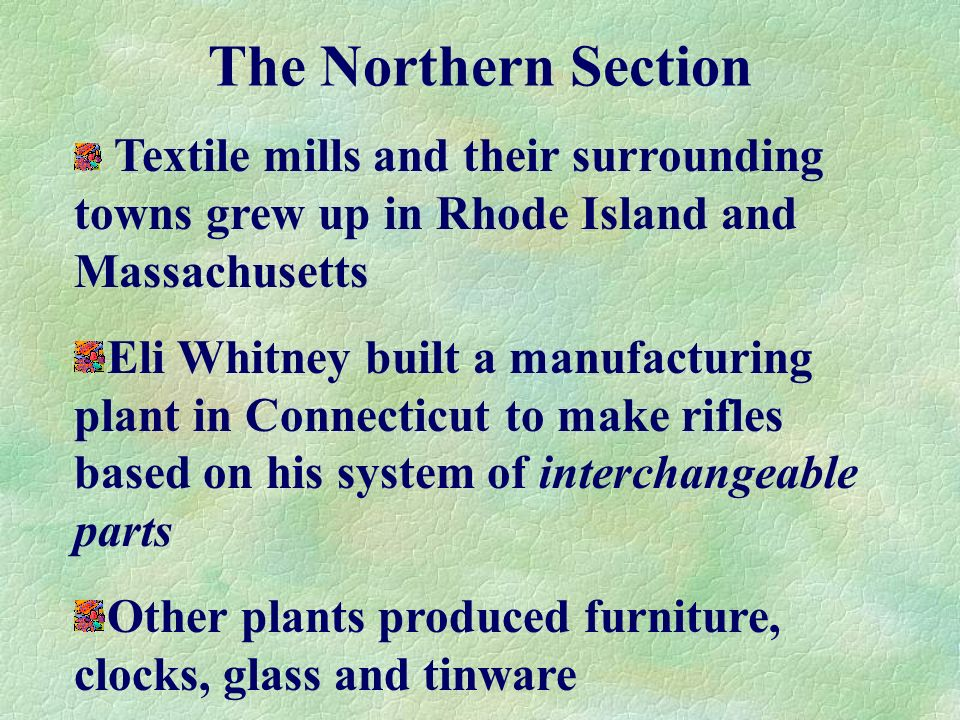 The Northern Section Textile mills and their surrounding towns grew up in Rhode Island and Massachusetts.