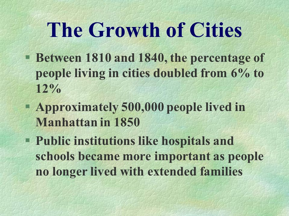 The Growth of Cities Between 1810 and 1840, the percentage of people living in cities doubled from 6% to 12%