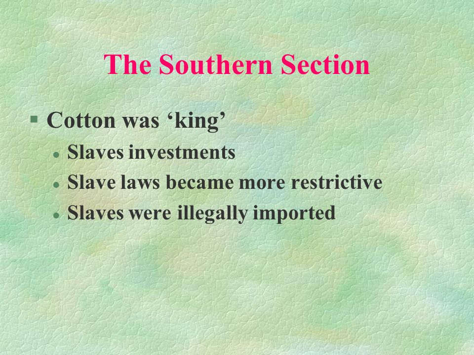 The Southern Section Cotton was 'king' Slaves investments