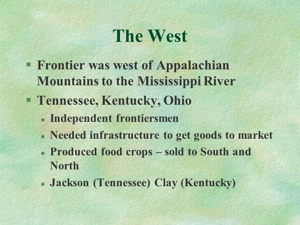 The West Frontier was west of Appalachian Mountains to the Mississippi River. Tennessee, Kentucky, Ohio.